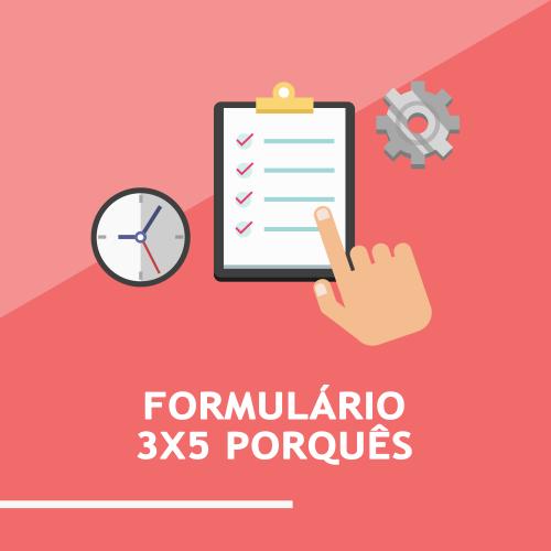 Formulário 3X 5 Porque